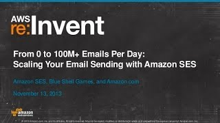 From 0 to 100M+ Emails Per Day: Sending Email with Amazon SES (SVC301) | AWS re:Invent 2013