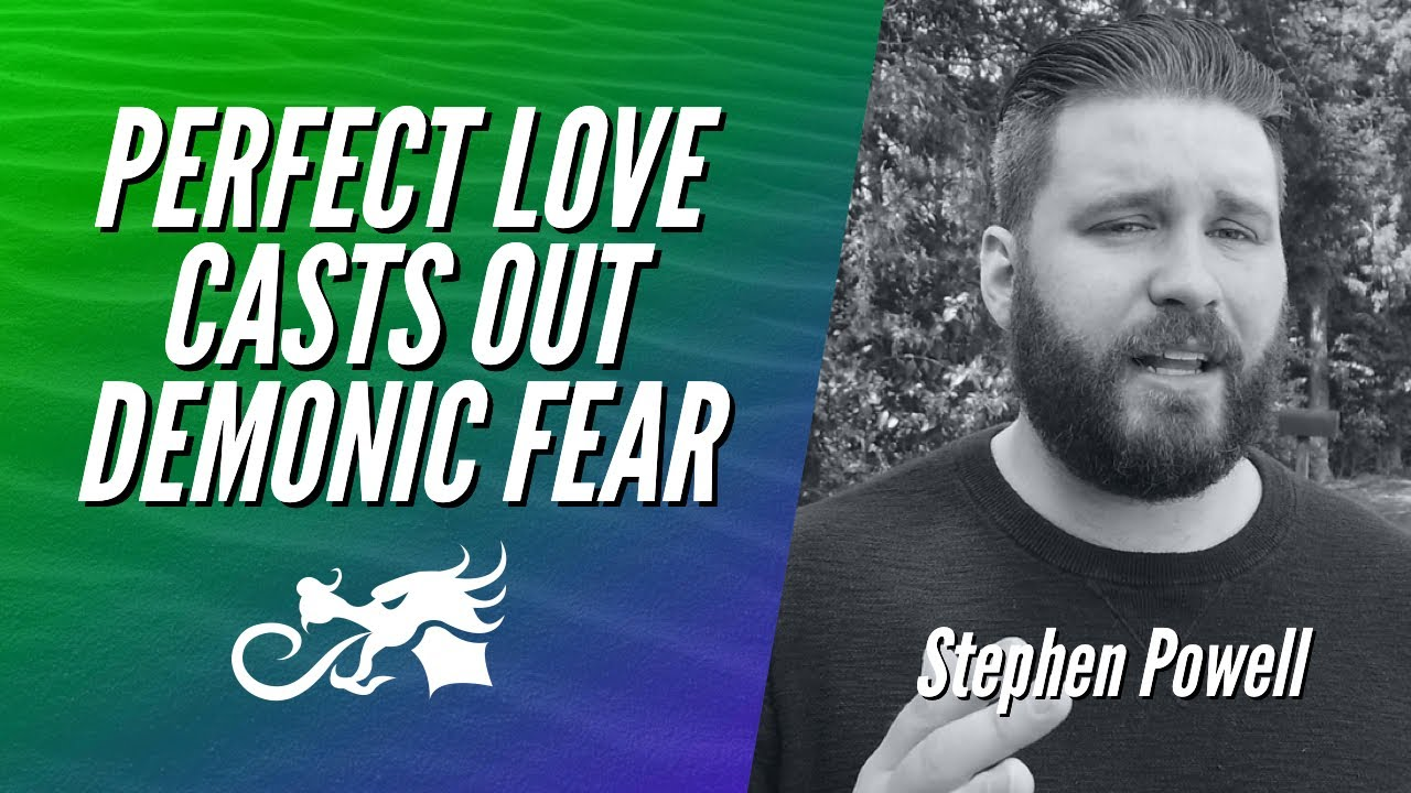 PERFECT LOVE CASTS OUT DEMONIC FEAR