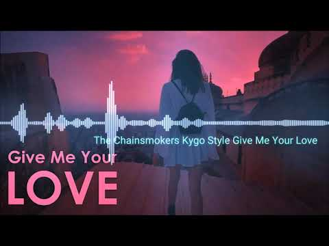 The Chainsmokers Kygo Style-Give Me Your Love [By Avee 2-2]