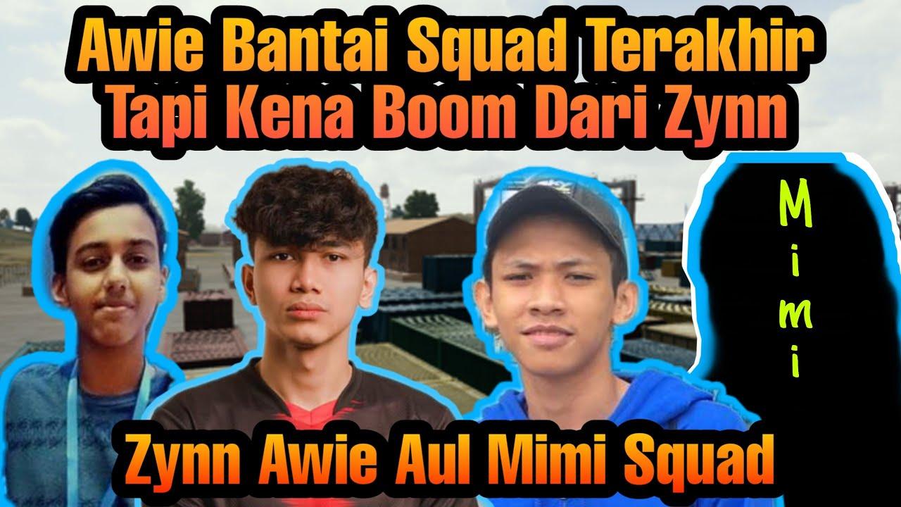 Zynn Awie Aul Mimi Squad 24 Kill !!! Awie Bantai Squad Terakhir Tapi Kena Boom Dari Zynn Di Erangel