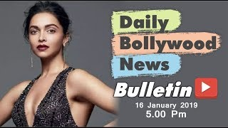 Latest Hindi Entertainment News From Bollywood | Deepika Padukone | 16 January 2019 | 5:00 PM