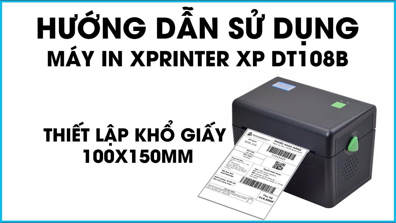 Hướng dẫn thiết lập khổ giấy in đơn hàng TMĐT 100x150mm cho máy in Xprinter XP DT108B