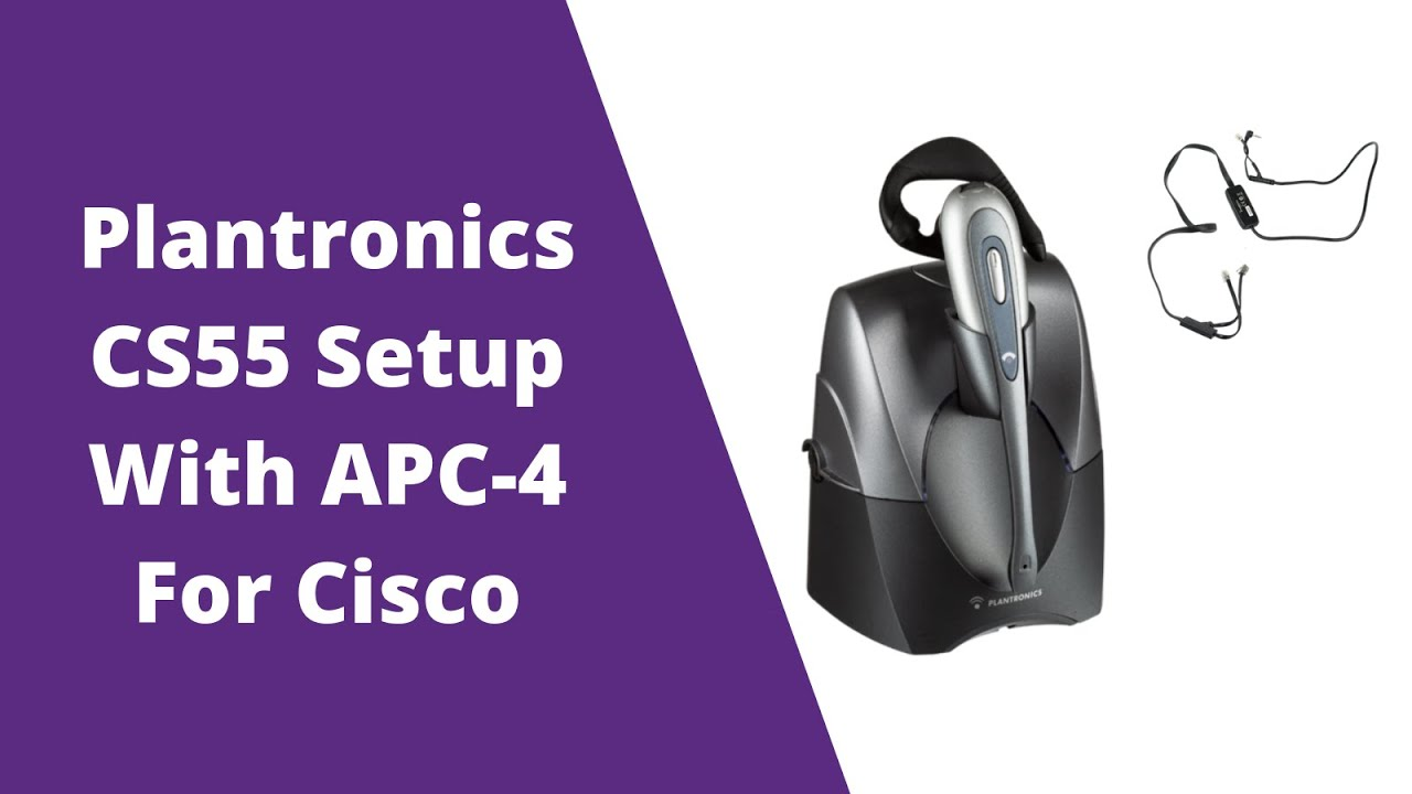 Plantronics CS55 Setup With APC-4 Hook Switch For Cisco