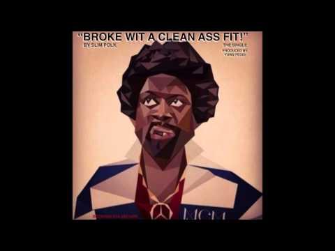 "Slim Polk ""BROKE WIT A CLEAN ASS FIT"" single"