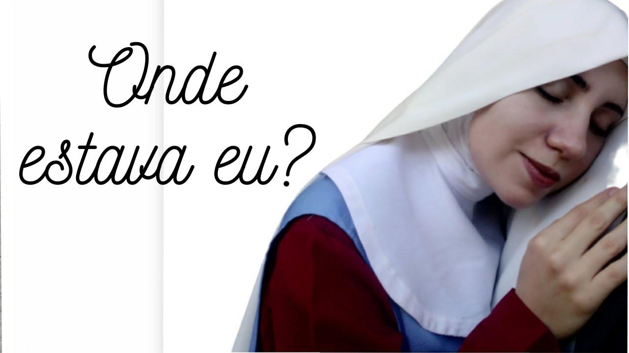 Irmã Greice Maria - Onde estava eu?