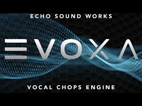 EVOXA (Echo Sound Works) Kontakt Vocal Chops Engine Walkthrough