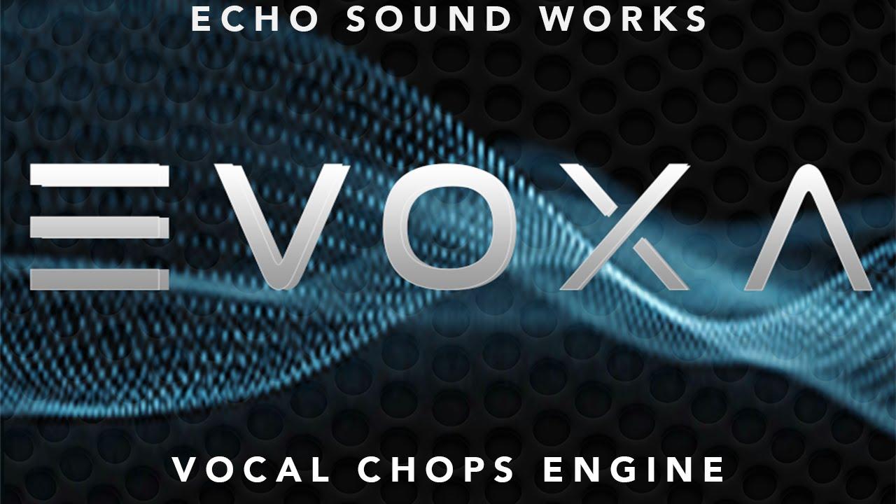 EVOXA (Echo Sound Works) Kontakt Vocal Chops Engine Walkthrough