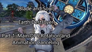 [Blade and Soul] Earth Destroyer Main DPS Rotation and Animation Canceling Tips!