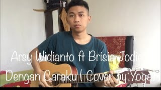 Download Lagu Arsy Widianto ft. Brisia Jodie - Dengan Caraku (Cover by Yoga) Mp3