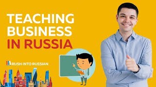 Teaching Business in Russia - Work and Travel - Online Entrepreneur - English in Sochi Russia