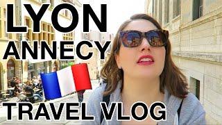 LYON & ANNECY | FRANCE Travel Vlog