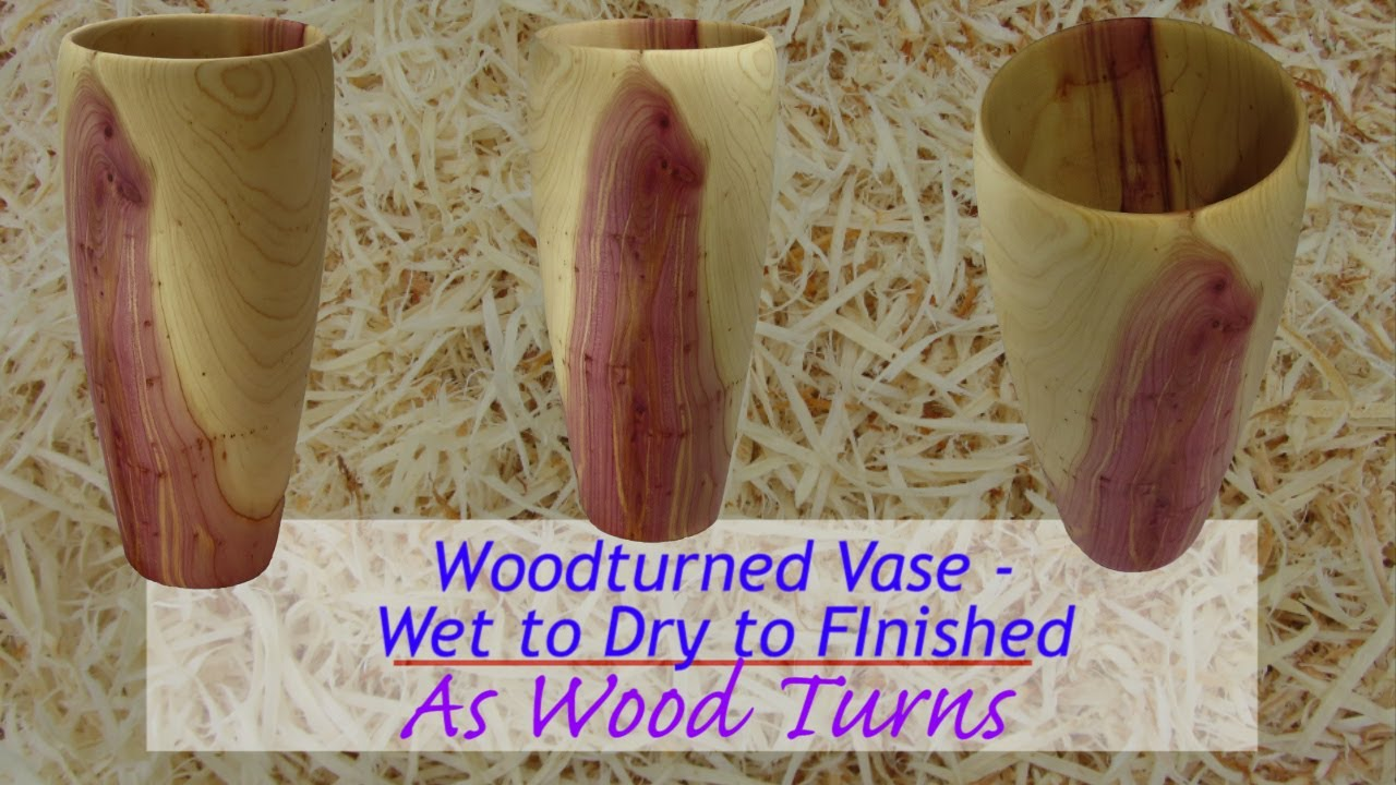 Woodturned Vase   Wet To Dry To Finished