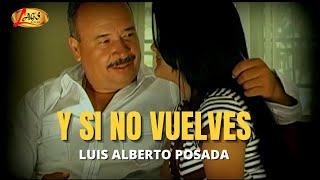 Y si no vuelves - Luis Alberto Posada,música popular colombiana.