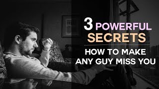 3 Powerful Secrets To Make Any Guy Miss You - How To Make Him Miss You