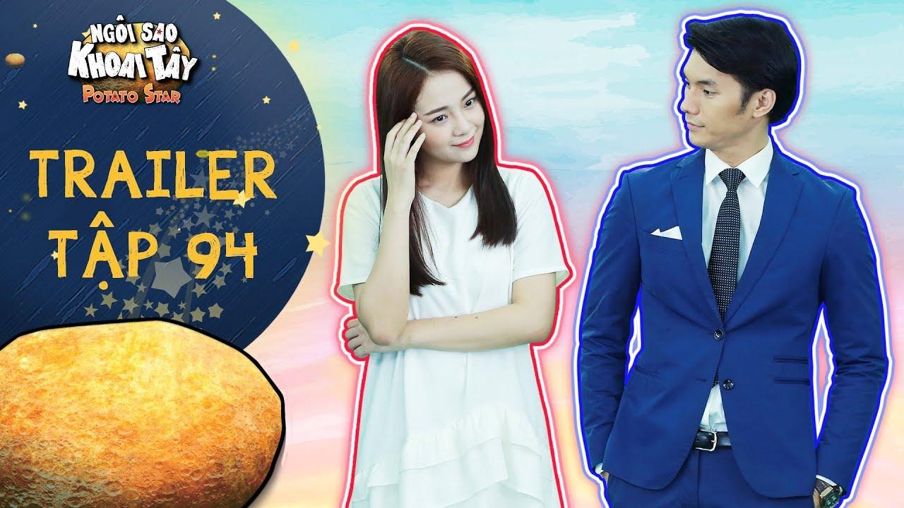 Ngôi sao khoai tây | trailer tập 94: Khánh Toàn vẫn bất chấp tất cả kiên quyết theo đuổi Song Nghi