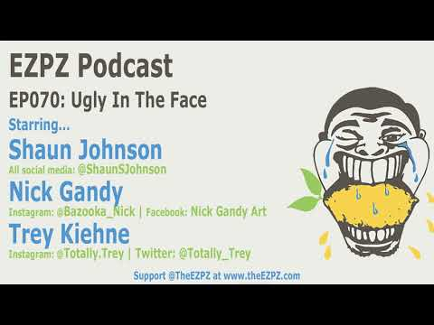 EP070: Ugly In the Face