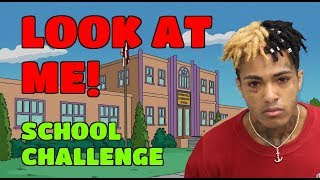 "XXXTENTACION ""LOOK AT ME"" School Challenge �📚😂🤘"