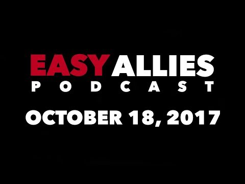 Easy Allies Podcast #82 - October 18th 2017