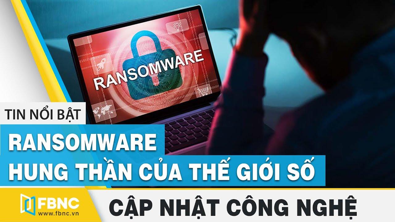 Tin tức công nghệ mới nhất | Ransomware – Hung thần của thế giới số | FBNC