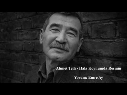 Ahmet Telli - Hala Koynumda Resmin (Yorum: Emre Ay)