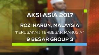 Rozi Harun, Malaysia - Kerusakan Terbesar Manusia (Aksi Asia - Top 9 Group 3)