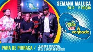 Para De Pirraça - Leandro Sapucahy Part. Suel / Luciano Becker (Semana Maluca 2017)