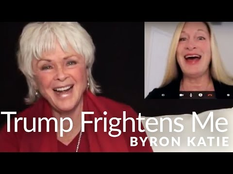 Donald Trump Frightens Me—The Work of Byron Katie ®
