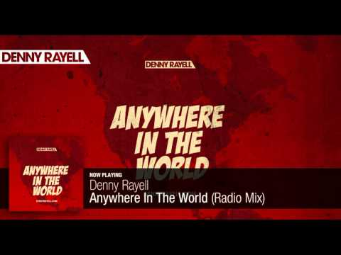 Denny Rayell - Anywhere In The World (Radio Mix)