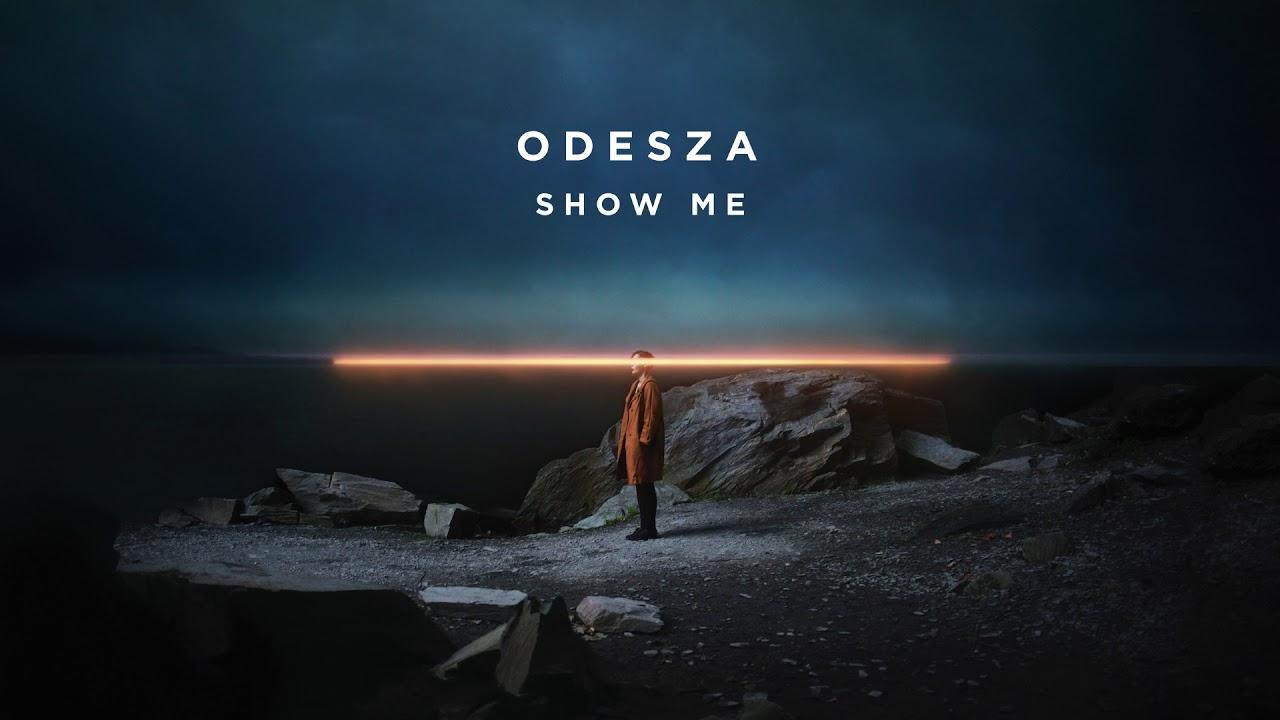 ODESZA - Show Me