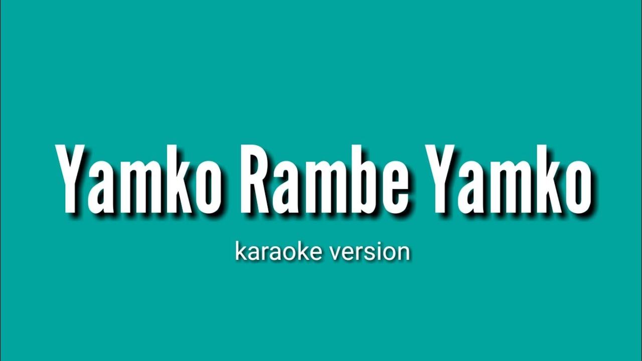 Yamko Rambe Yamko Karaoke No Vocal Youtube