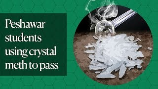 Ice: Watch Peshawar student confess to using world's most addictive drug | Nov 11, 2018