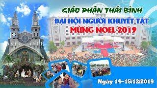 🔴Trực Tiếp: Giao Lưu Văn Nghệ ĐẠI HỘI NGƯỜI KHUYẾT TẬT & MỪNG NOEL 2019 tại Giáo Phận Thái Bình
