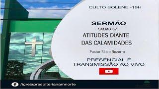 LIVE - CULTO IPMN - TEMA: ATITUDES DIANTE DAS CALAMIDADES REV. FÁBIO BEZERRA