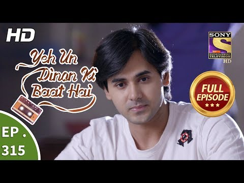 Yeh Un Dinon Ki Baat Hai - Ep 315 - Full Episode - 5th December, 2018