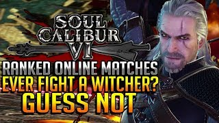 Ever Fight a Witcher? Guess Not - Geralt Ranked Online Matches - SOULCALIBUR VI