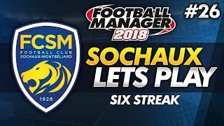 FC Sochaux - Episode 26: Six Streak #FM18 | Football Manager 2018 Lets Play