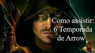 Como Assistir 6 Temporada Arrow PT-BR