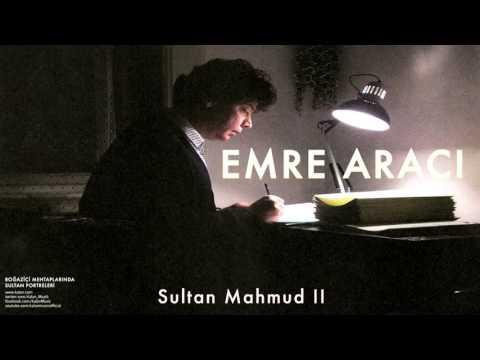 Emre Aracı - Sultan Mahmud II [ Boğaziçi Mehtaplarında Sultan Portreleri © 2004 Kalan Müzik ]
