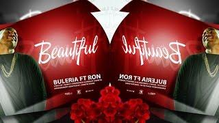 BULERIA FT RON - BEAUTIFUL (Bunita Bo Ta)