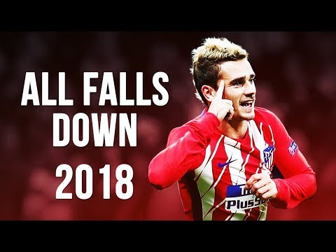 Antoine Griezmann - All Falls Down | Skills & Goals | 2017/2018 HD