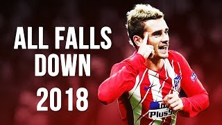 Antoine Griezmann - All Falls Down  Skills  Goals  20172018 HD