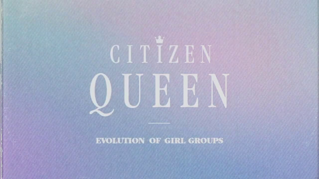 Download [OFFICIAL VISUALIZER] Evolution of Girl Groups - Citizen Queen