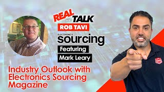 Industry Outlook with Electŗonics Sourcing Magazine | Real Talk Ft. Publisher Mark Leary | Ep 33