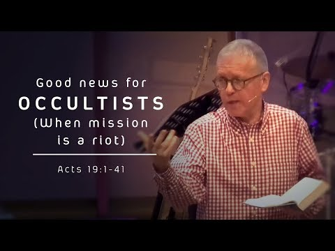 """""""Good news for OCCULTISTS (When mission is a riot)"""" - Acts 19:1-41 - Andrew Page"""