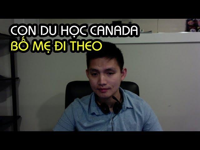 DU HỌC CANADA: BỐ MẸ ĐI THEO Ở LẠI LÀM VIỆC ĐẾN KHI CON HỌC XONG !!?