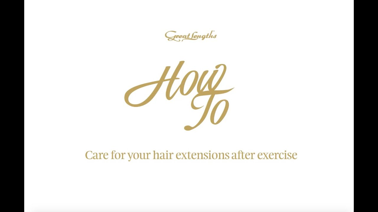 How To Care For Hair Extensions After Exercise Youtube