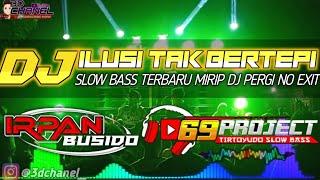 Download DJ ILUSI TAK BERTEPI by DJ IRPAN BUSHIDO 69PROJECT ft 3D CHANEL.