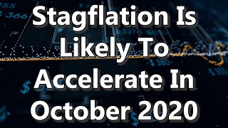 Stagflation Is Likely To Accelerate In October 2020