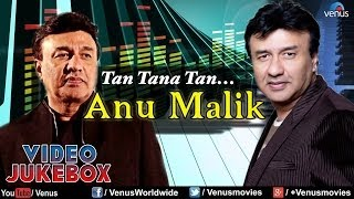 Anu Malik - Tan Tana Tan | Bollywood Hindi Songs | Video Jukebox