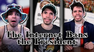 The Internet Bans the President